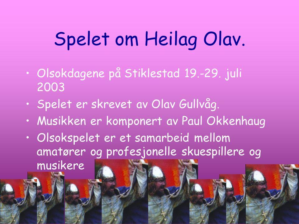 Spelet om Heilag Olav. Olsokdagene på Stiklestad 19.-29. juli 2003 Spelet er skrevet av Olav Gullvåg. Musikken er komponert av Paul Okkenhaug Olsokspe