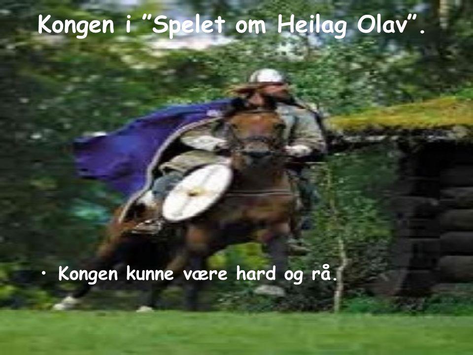 """Kongen i """"Spelet om Heilag Olav"""". Kongen kunne være hard og rå."""