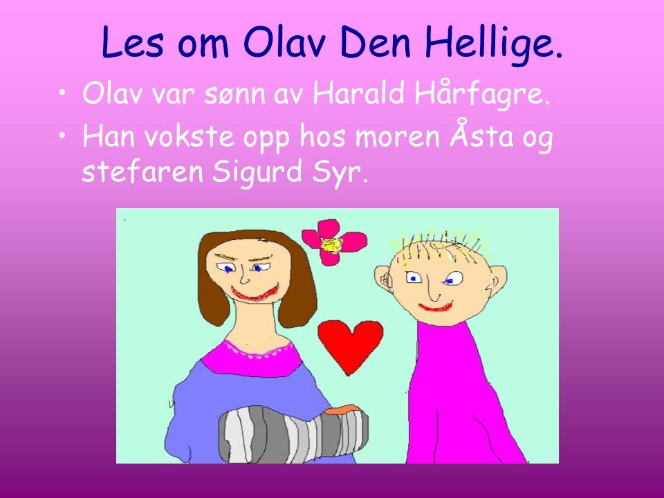 Les om Olav Den Hellige. Olav var sønn av Harald Hårfagre. Han vokste opp hos moren Åsta og stefaren Sigurd Syr.