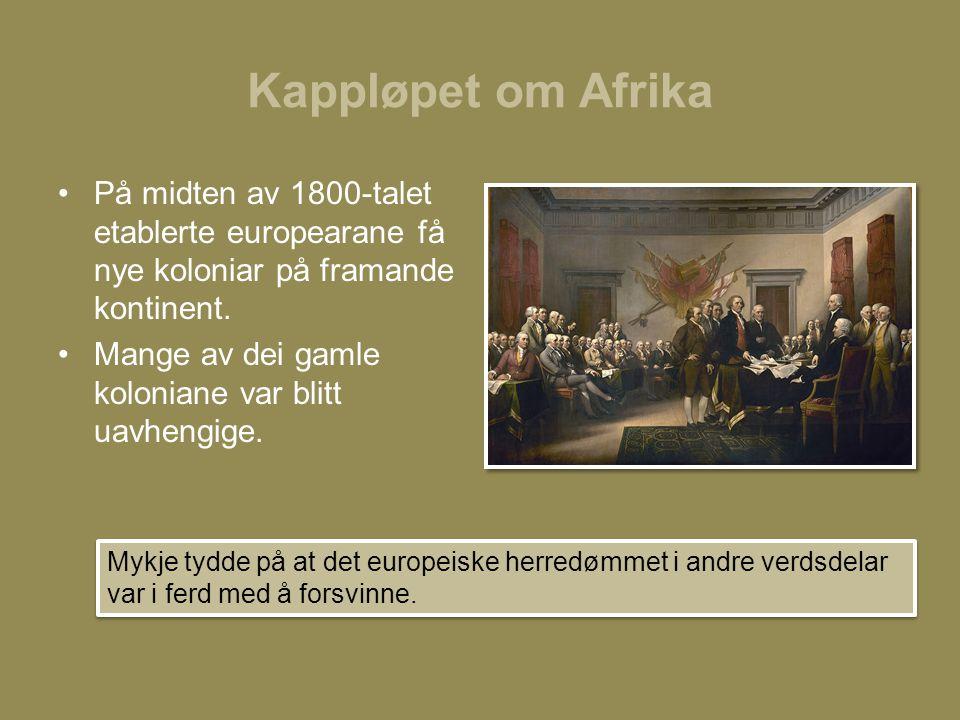 Kappløpet om Afrika På midten av 1800-talet etablerte europearane få nye koloniar på framande kontinent.