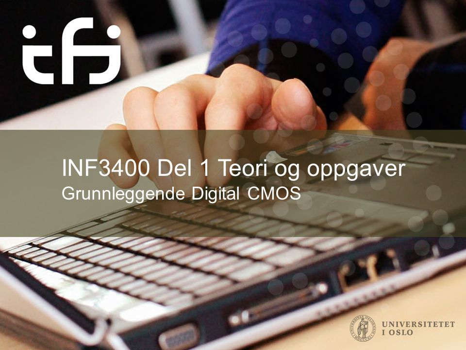 INF3400 Grunnleggende digital CMOS MOS transistor i tverrsnitt Halvleder Silisum: pn overgang: