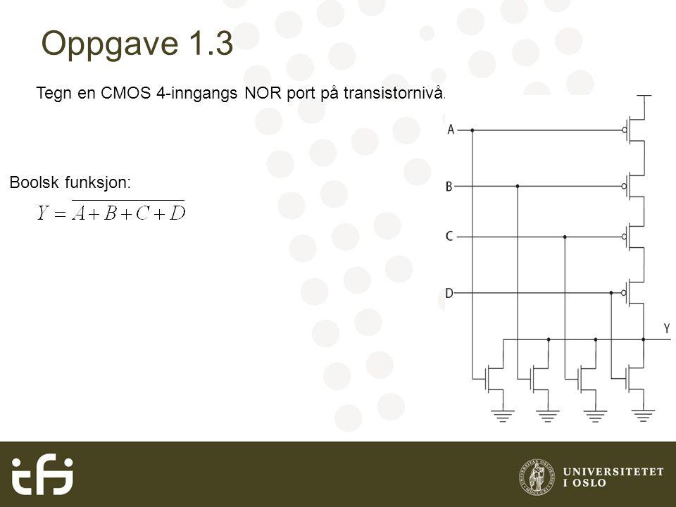 Oppgave 1.3 Tegn en CMOS 4-inngangs NOR port på transistornivå. Boolsk funksjon: