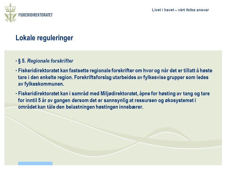 Livet i havet – vårt felles ansvar Lokale reguleringer § 5. Regionale forskrifter Fiskeridirektoratet kan fastsette regionale forskrifter om hvor og n