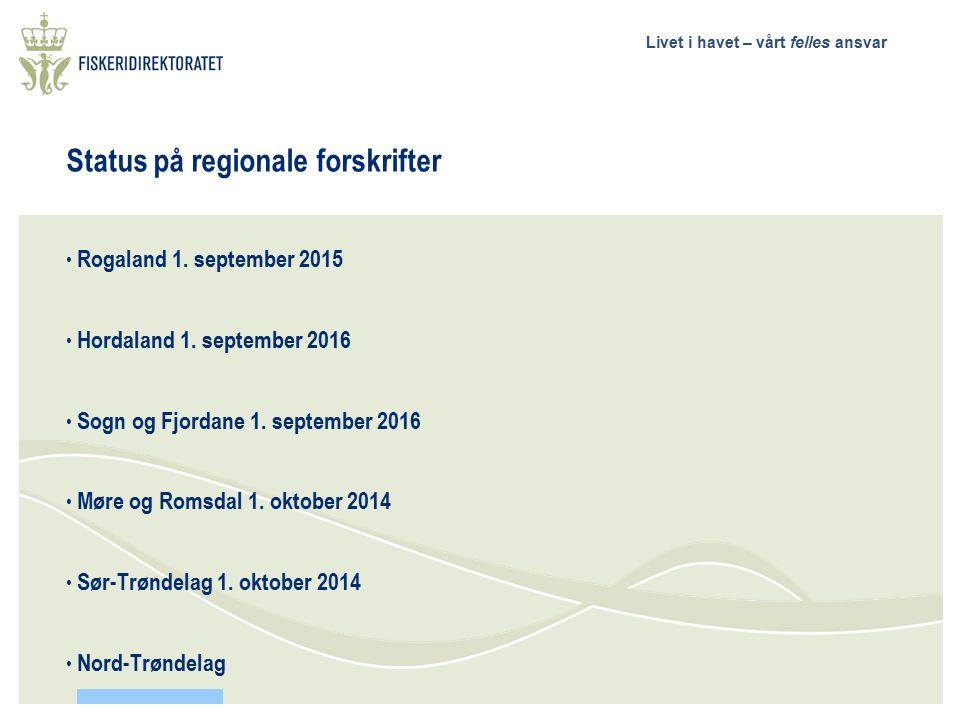 Livet i havet – vårt felles ansvar Status på regionale forskrifter Rogaland 1. september 2015 Hordaland 1. september 2016 Sogn og Fjordane 1. septembe
