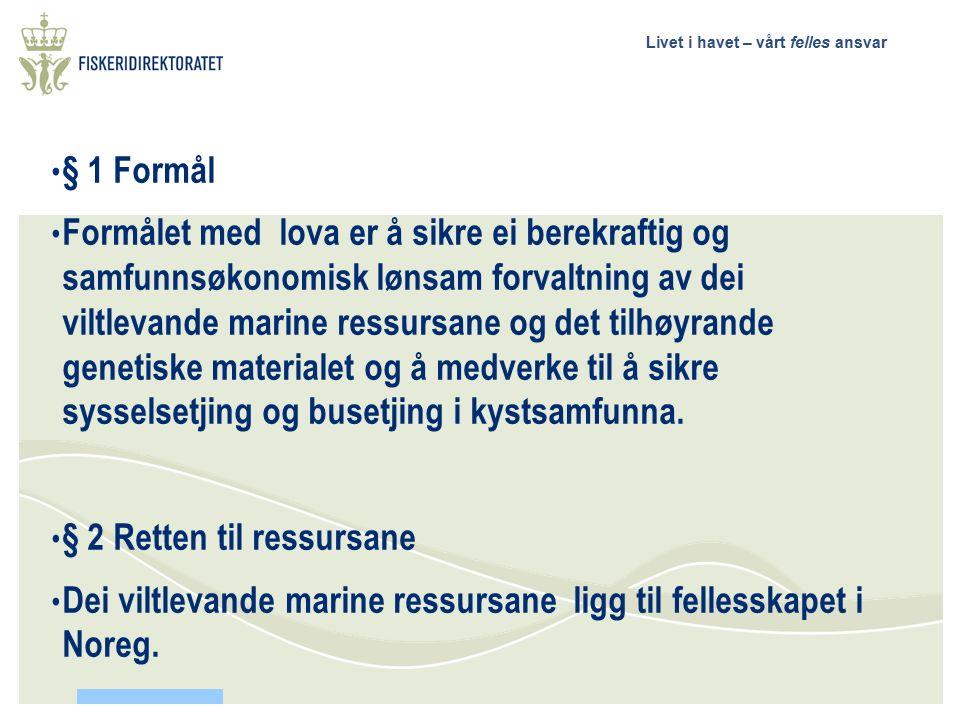 Livet i havet – vårt felles ansvar § 1 Formål Formålet med lova er å sikre ei berekraftig og samfunnsøkonomisk lønsam forvaltning av dei viltlevande marine ressursane og det tilhøyrande genetiske materialet og å medverke til å sikre sysselsetjing og busetjing i kystsamfunna.