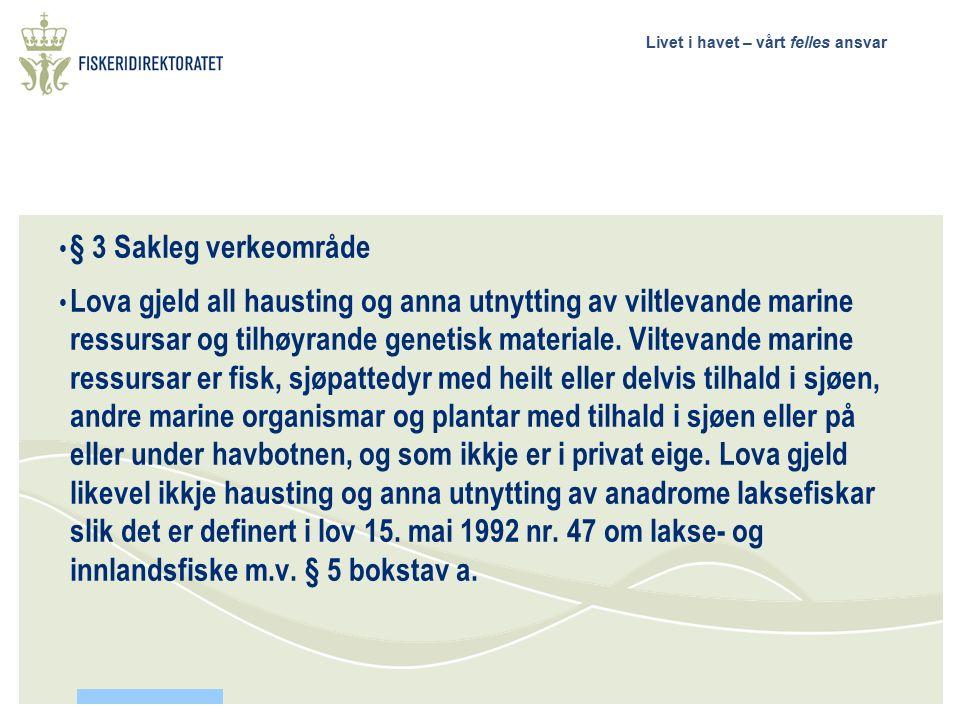 Livet i havet – vårt felles ansvar § 3 Sakleg verkeområde Lova gjeld all hausting og anna utnytting av viltlevande marine ressursar og tilhøyrande genetisk materiale.
