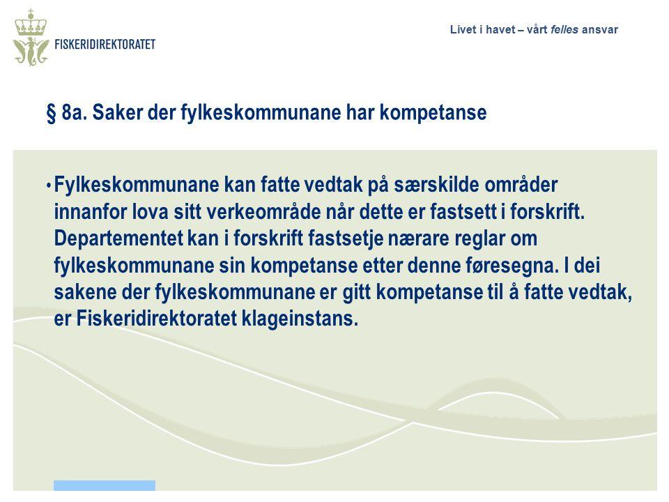 Livet i havet – vårt felles ansvar § 8a. Saker der fylkeskommunane har kompetanse Fylkeskommunane kan fatte vedtak på særskilde områder innanfor lova