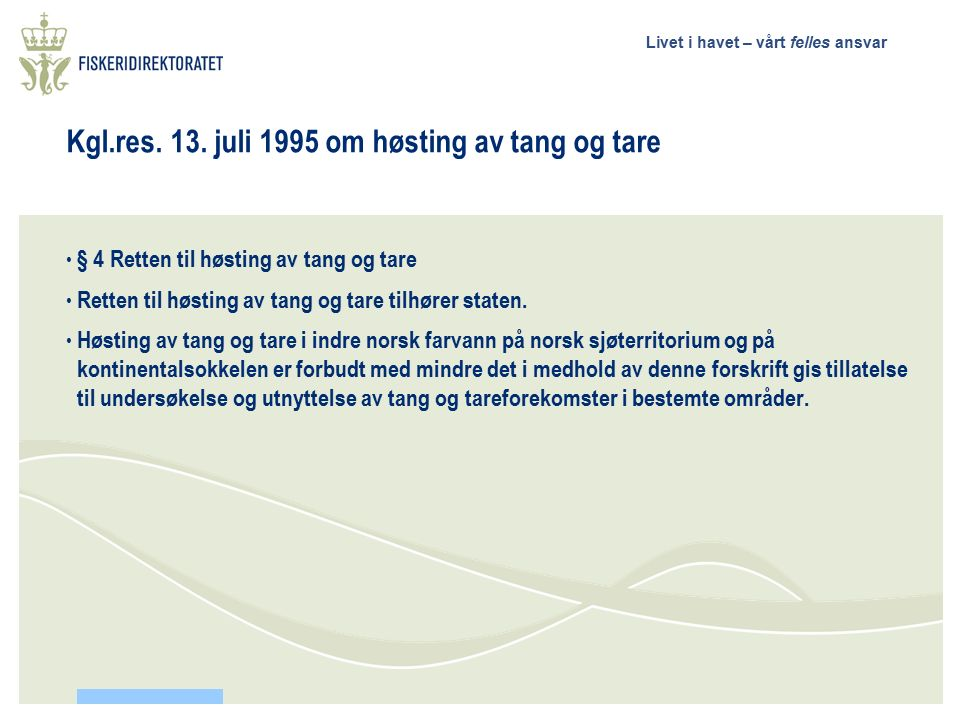 Livet i havet – vårt felles ansvar Kgl.res. 13. juli 1995 om høsting av tang og tare § 4 Retten til høsting av tang og tare Retten til høsting av tang