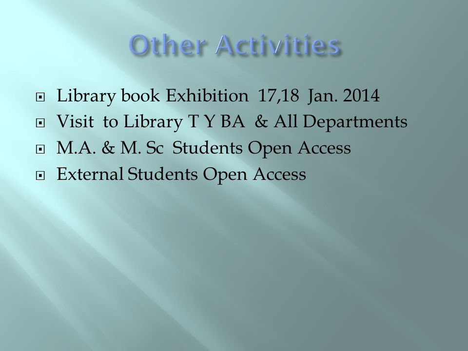  Library book Exhibition 17,18 Jan. 2014  Visit to Library T Y BA & All Departments  M.A. & M. Sc Students Open Access  External Students Open Acc