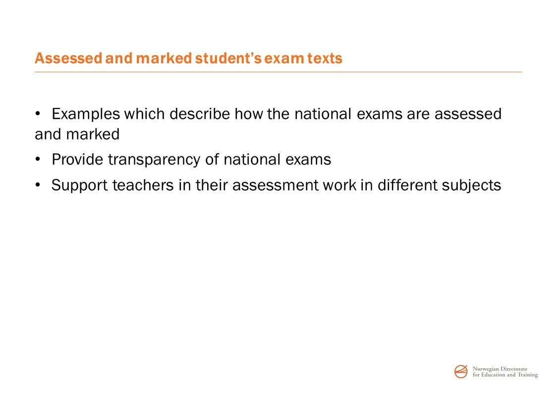 Assessed and marked student's exam texts Examples which describe how the national exams are assessed and marked Provide transparency of national exams