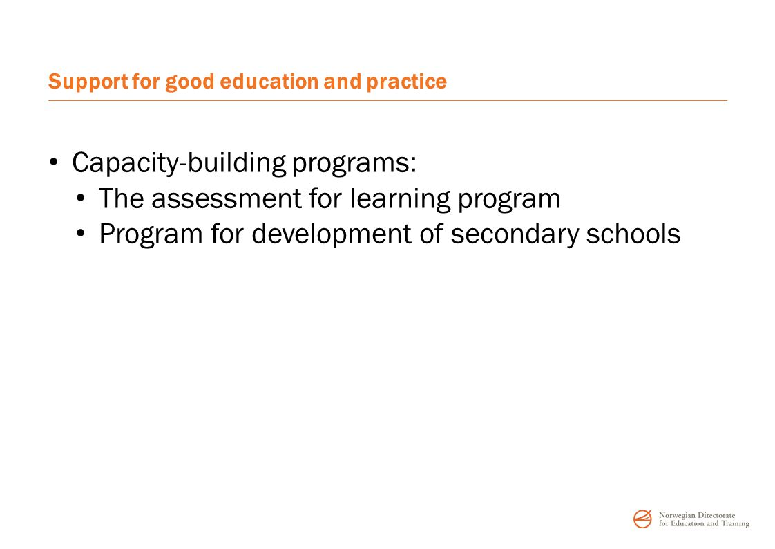 Assessment for learning -National program aiming at increasing teachers assessment -Focus on students learning -«Soft» implementation of regulations in the Education act