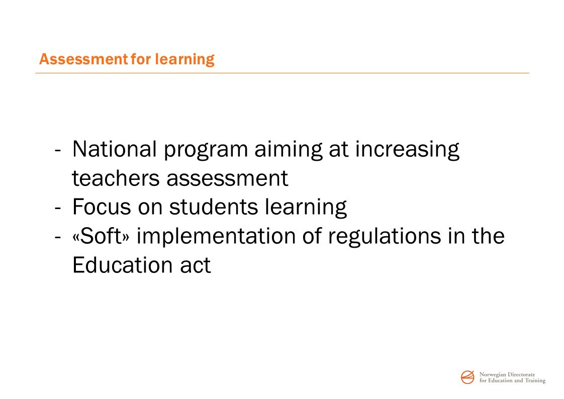 Assessment for learning -National program aiming at increasing teachers assessment -Focus on students learning -«Soft» implementation of regulations i