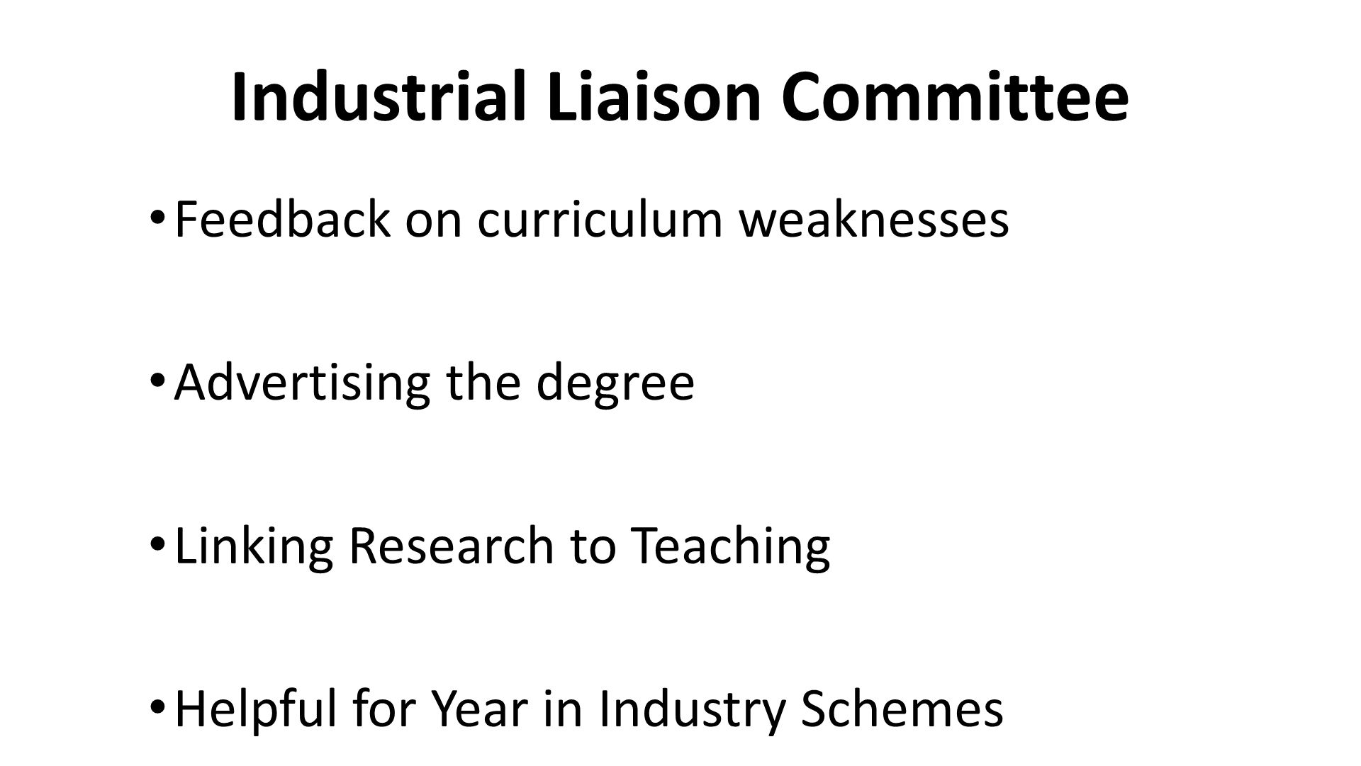 Industrial Liaison Committee Feedback on curriculum weaknesses Advertising the degree Linking Research to Teaching Helpful for Year in Industry Schemes