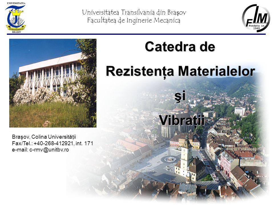 Catedra de Rezistenţa Materialelor şiVibraţii Braşov, Colina Universităţii Fax/Tel.: +40-268-412921, int.