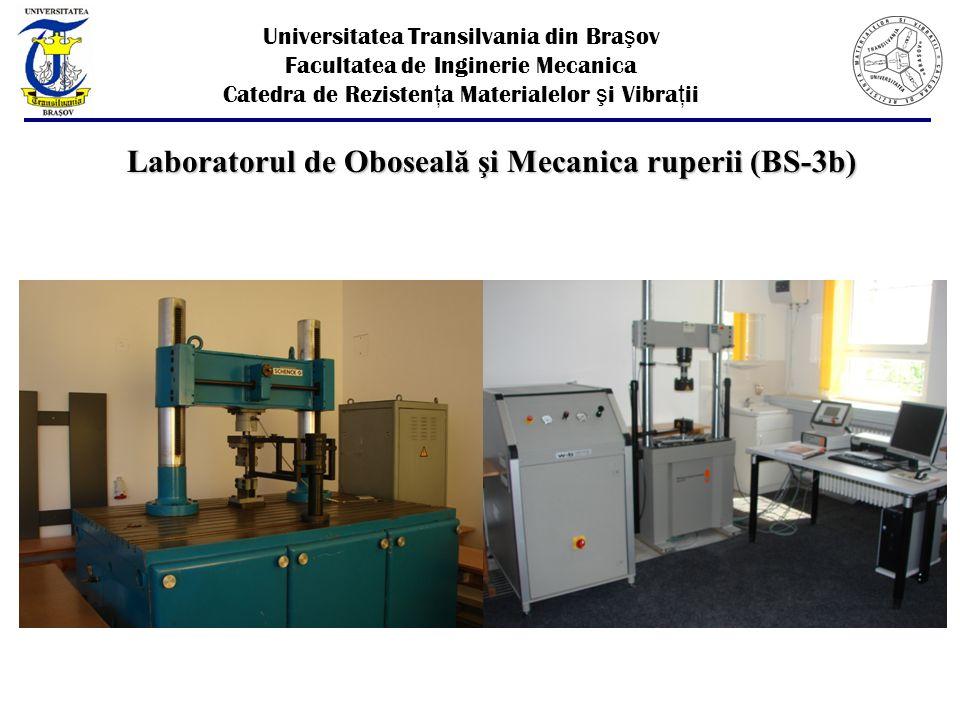 Laboratorul de Oboseală şi Mecanica ruperii (BS-3b) Universitatea Transilvania din Bra ş ov Facultatea de Inginerie Mecanica Catedra de Rezisten ţ a Materialelor ş i Vibra ţ ii