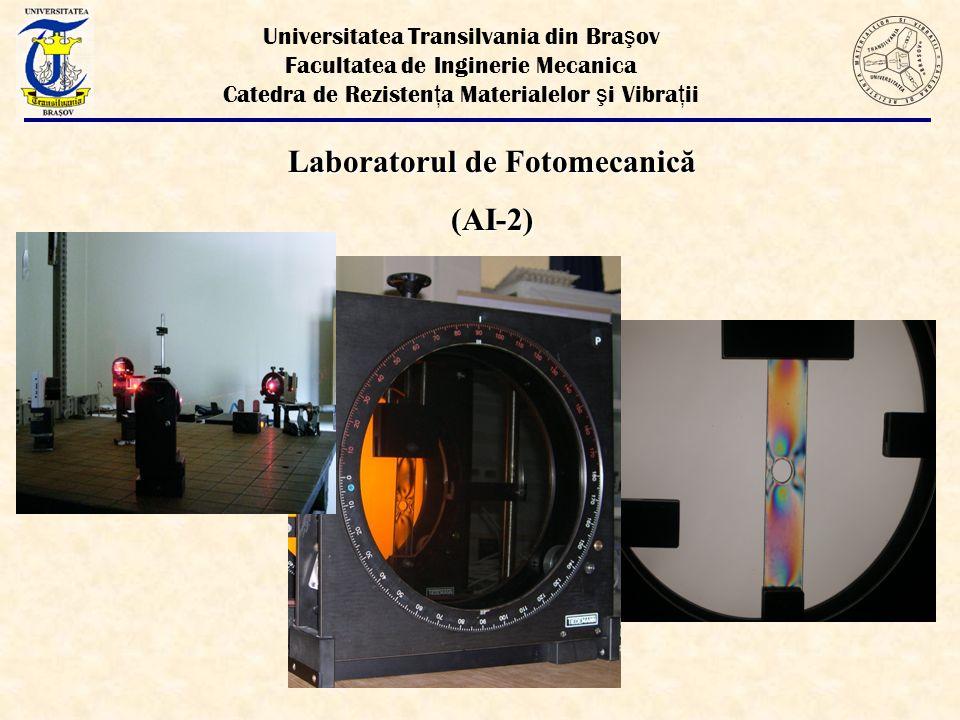 Laboratorul de Fotomecanică (AI-2) Universitatea Transilvania din Bra ş ov Facultatea de Inginerie Mecanica Catedra de Rezisten ţ a Materialelor ş i Vibra ţ ii