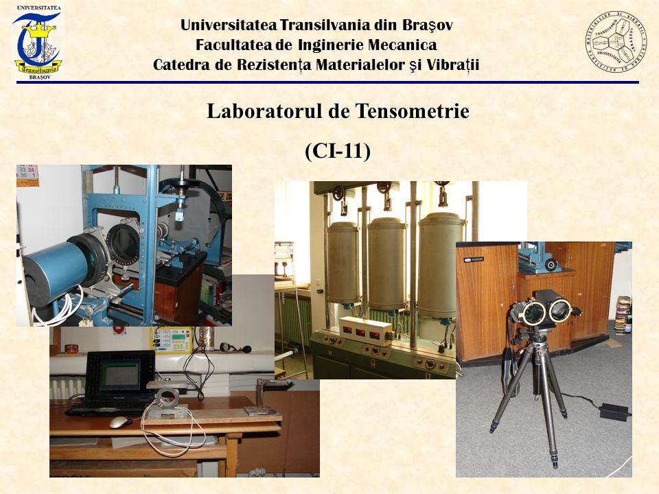 Laboratorul de Tensometrie (CI-11) Universitatea Transilvania din Bra ş ov Facultatea de Inginerie Mecanica Catedra de Rezisten ţ a Materialelor ş i Vibra ţ ii