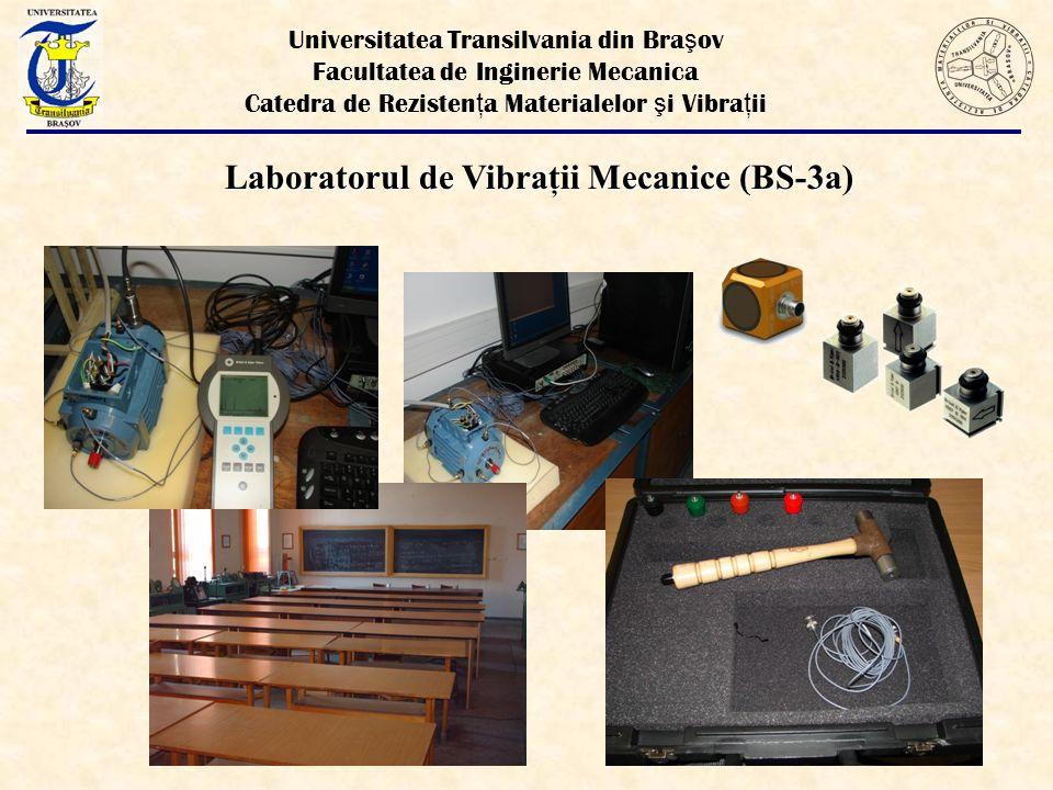 Universitatea Transilvania din Bra ş ov Facultatea de Inginerie Mecanica Catedra de Rezisten ţ a Materialelor ş i Vibra ţ ii Laboratorul de Vibraţii Mecanice (BS-3a)