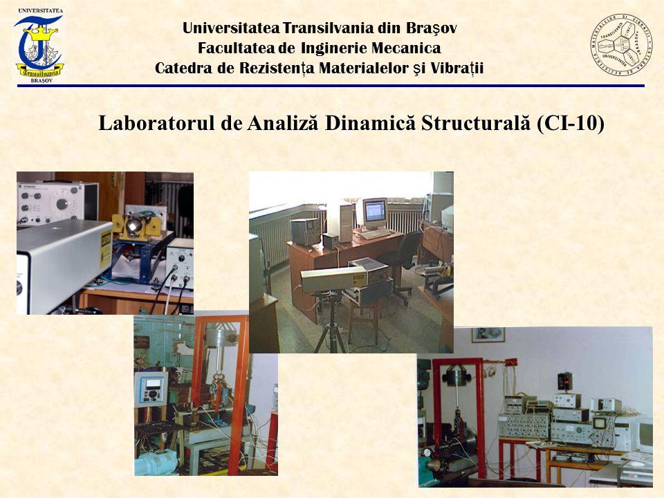 Universitatea Transilvania din Bra ş ov Facultatea de Inginerie Mecanica Catedra de Rezisten ţ a Materialelor ş i Vibra ţ ii Laboratorul de Analiză Dinamică Structurală (CI-10)