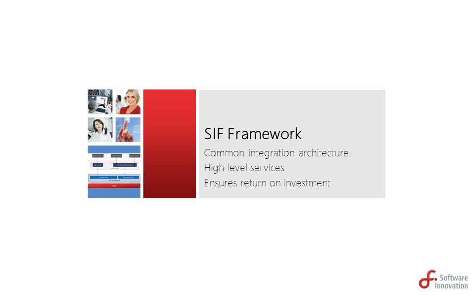 SIF Framework Common integration architecture High level services Ensures return on investment
