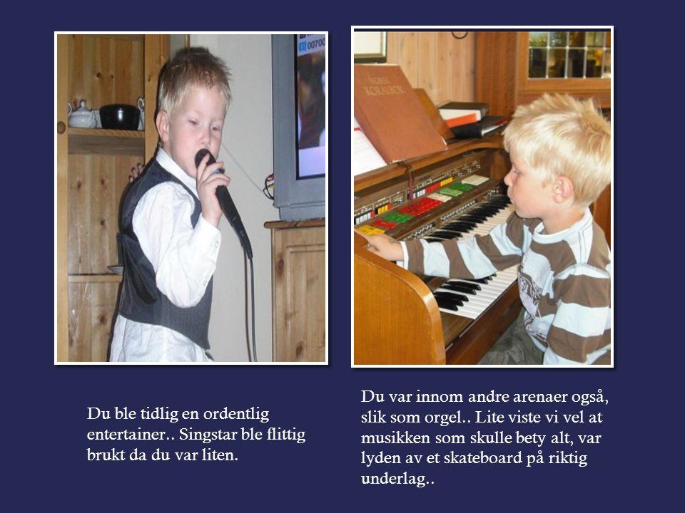 Du ble tidlig en ordentlig entertainer.. Singstar ble flittig brukt da du var liten.