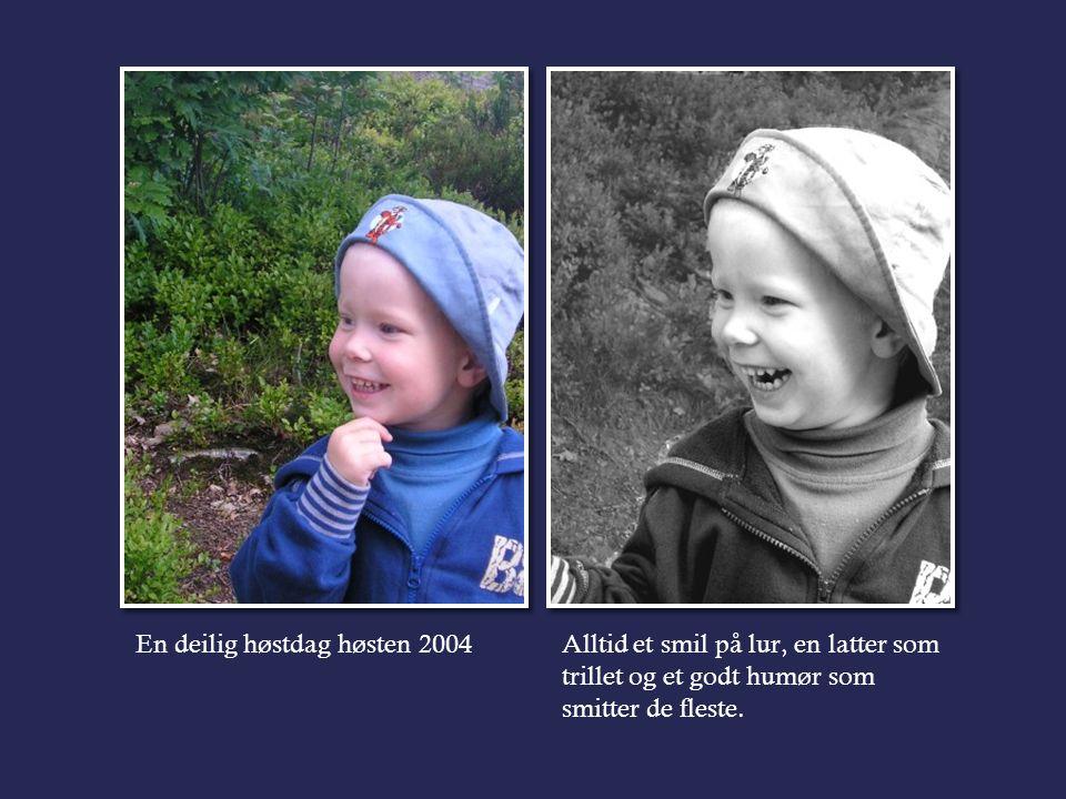 En deilig høstdag høsten 2004Alltid et smil på lur, en latter som trillet og et godt humør som smitter de fleste.