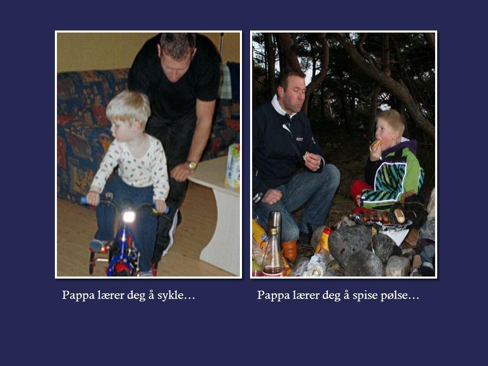 Pappa lærer deg å sykle…Pappa lærer deg å spise pølse…