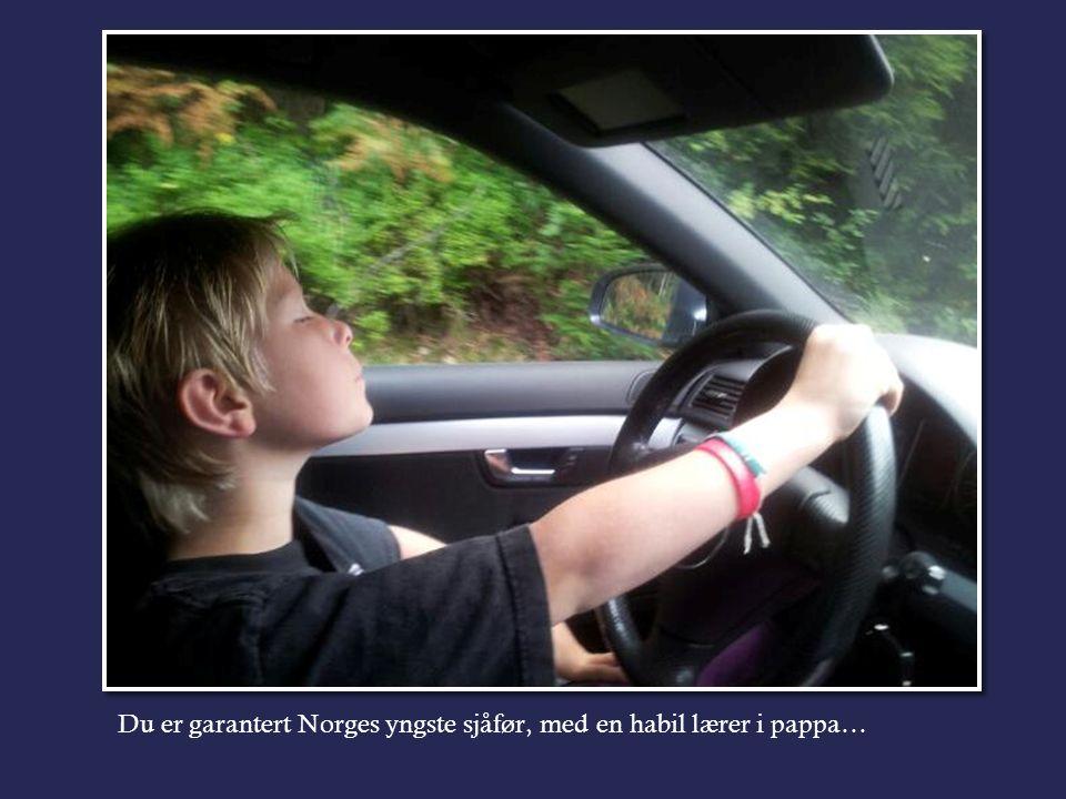 Du er garantert Norges yngste sjåfør, med en habil lærer i pappa…