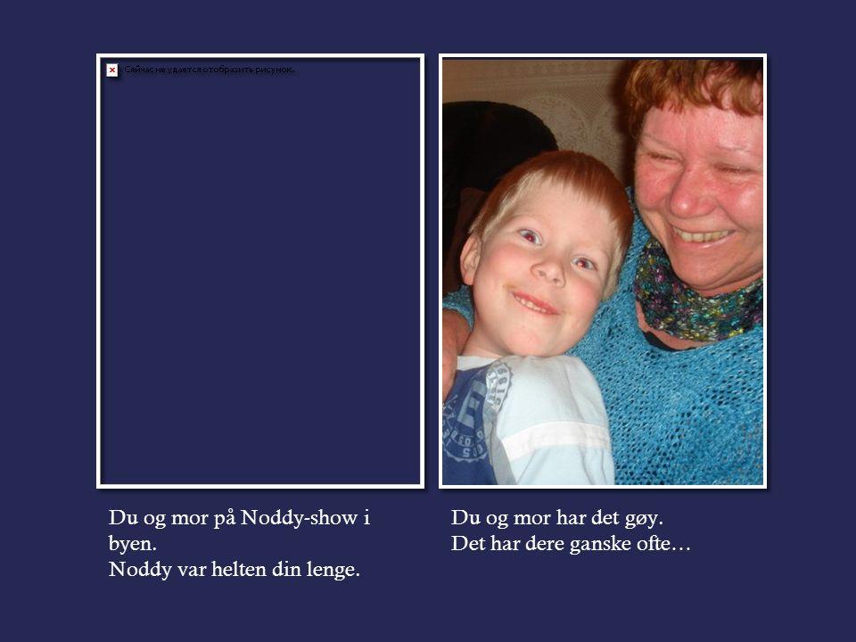 Du og mor på Noddy-show i byen. Noddy var helten din lenge.