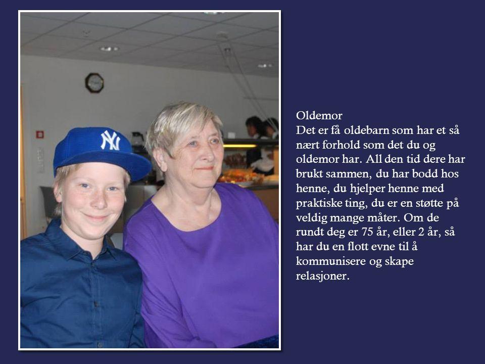Oldemor Det er få oldebarn som har et så nært forhold som det du og oldemor har.