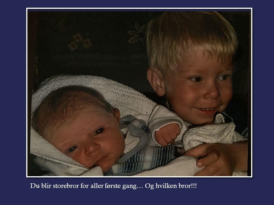 Du blir storebror for aller første gang… Og hvilken bror!!!