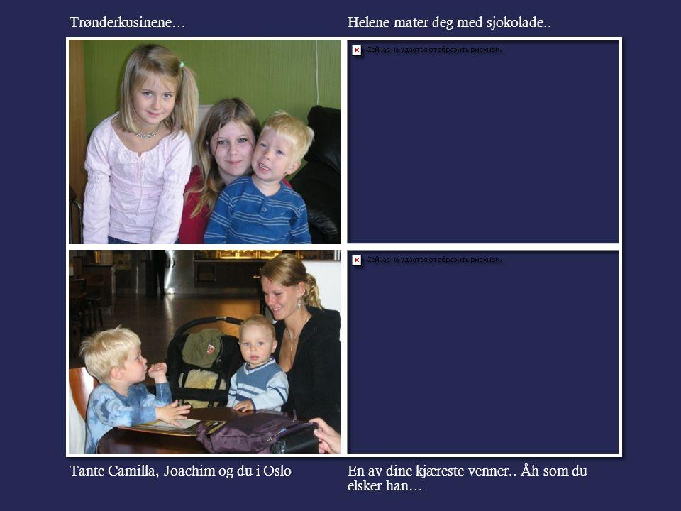 Tante Camilla, Joachim og du i Oslo Trønderkusinene… En av dine kjæreste venner..