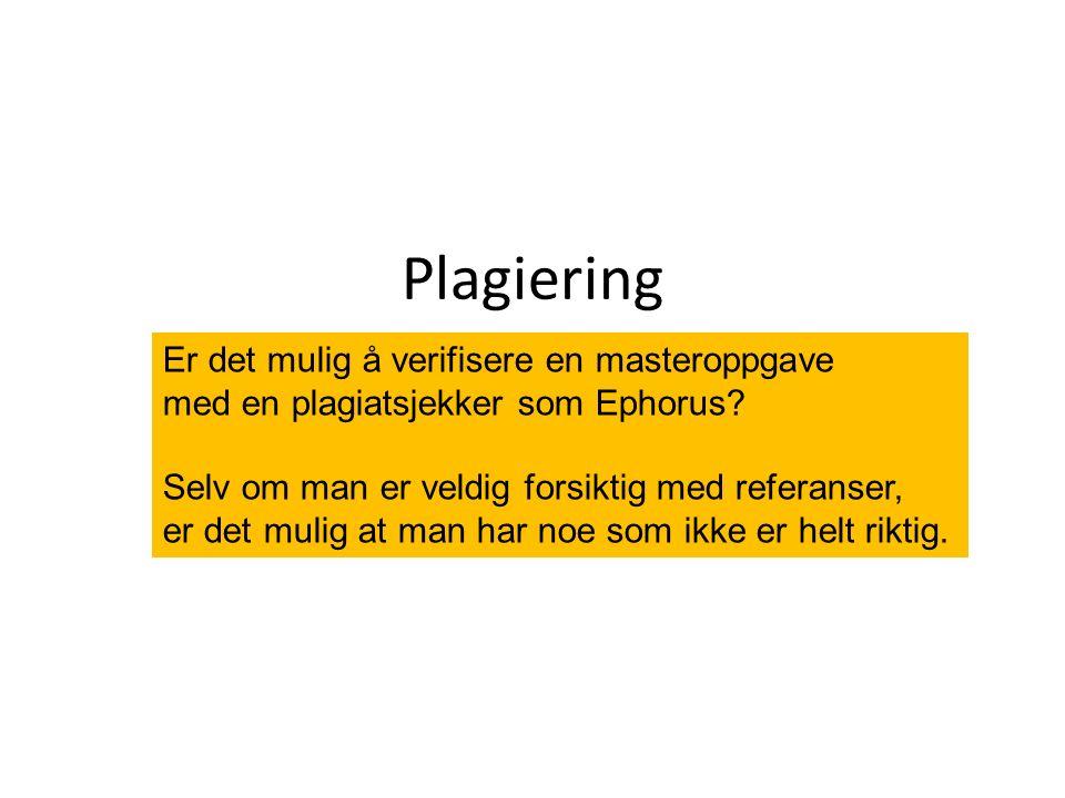 Plagiering Hva er det? Plagiering - hvorfor? Plagiering - hvorfor ikke? Hvordan unngår du det? Er det mulig å verifisere en masteroppgave med en plagi