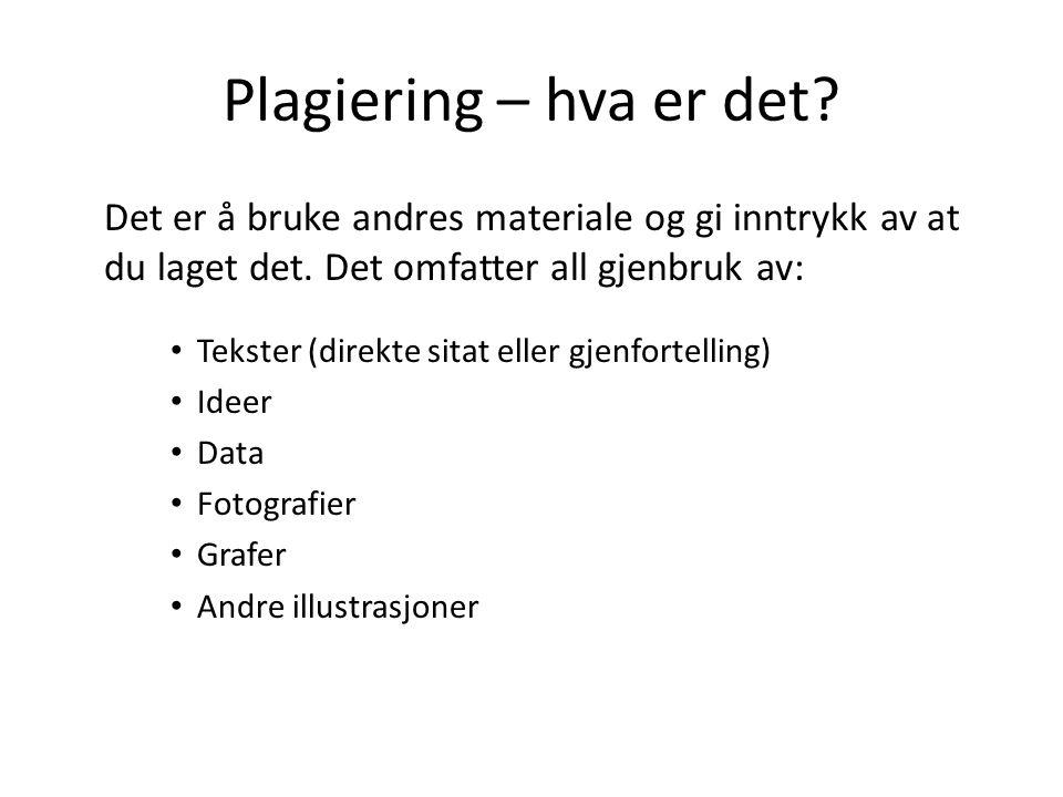 Plagiering – hva er det? Det er å bruke andres materiale og gi inntrykk av at du laget det. Det omfatter all gjenbruk av: Tekster (direkte sitat eller
