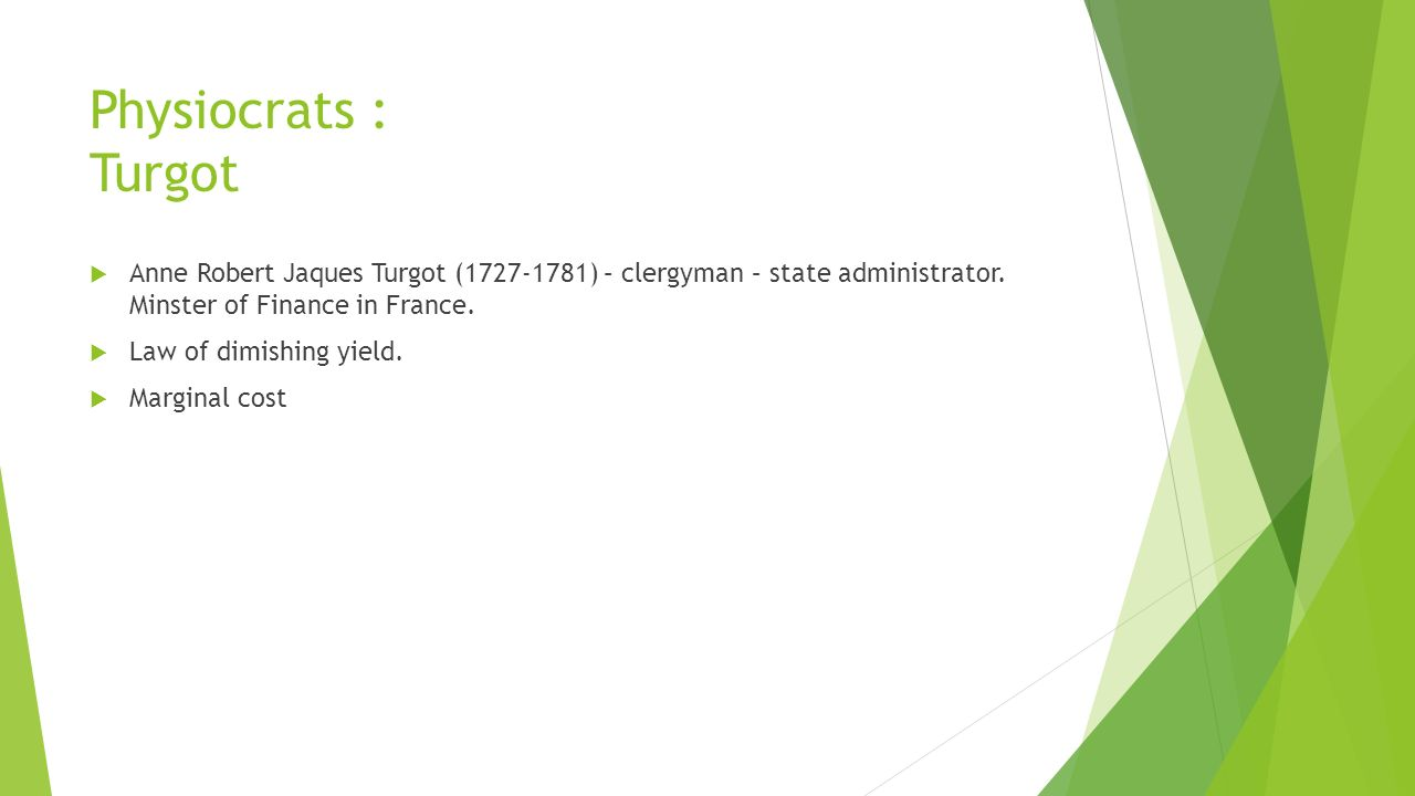 Physiocrats : Turgot  Anne Robert Jaques Turgot (1727-1781) – clergyman – state administrator.