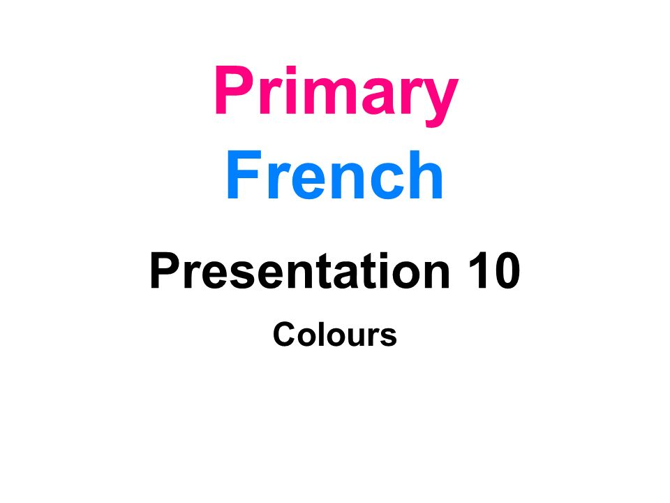 Primary French Presentation 10 Colours