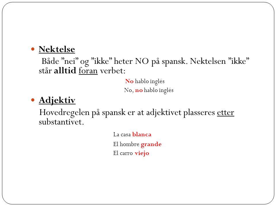 """Nektelse Både """"nei"""" og """"ikke"""" heter NO på spansk. Nektelsen """"ikke"""" står alltid foran verbet: No hablo inglés No, no hablo inglés Adjektiv Hovedregelen"""