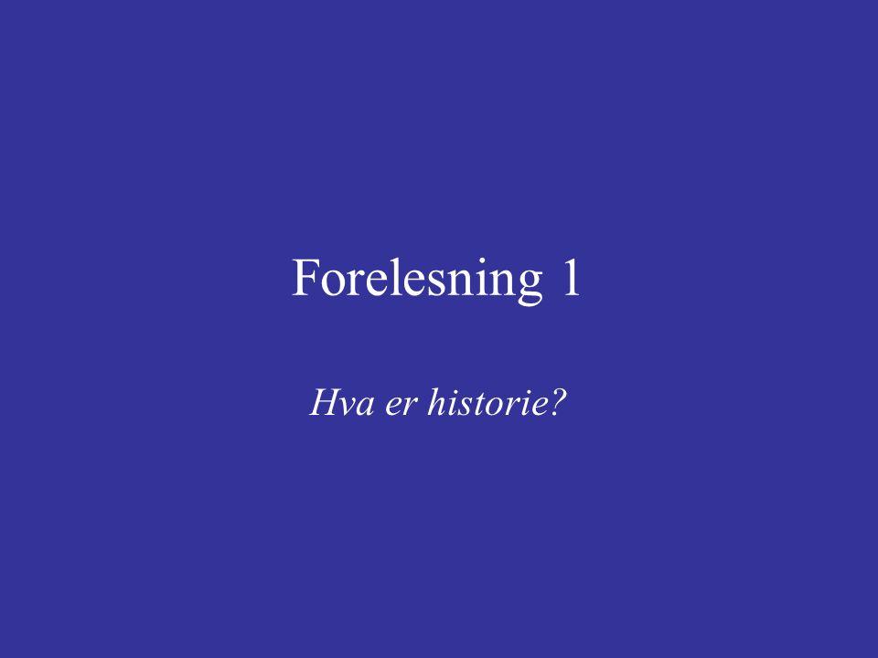 Forelesning 1 Hva er historie?
