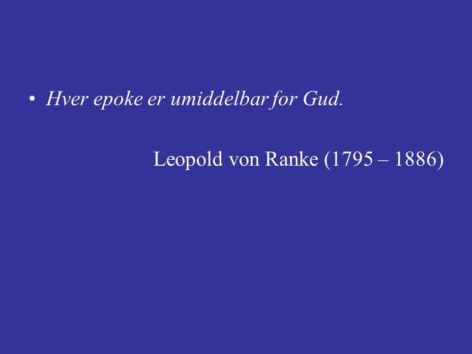 Hver epoke er umiddelbar for Gud. Leopold von Ranke (1795 – 1886)