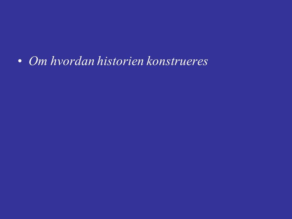 Historieskriving består i å sette fakta inn i en annen og tapt meningsverden, annerledes enn vår egen: historien.
