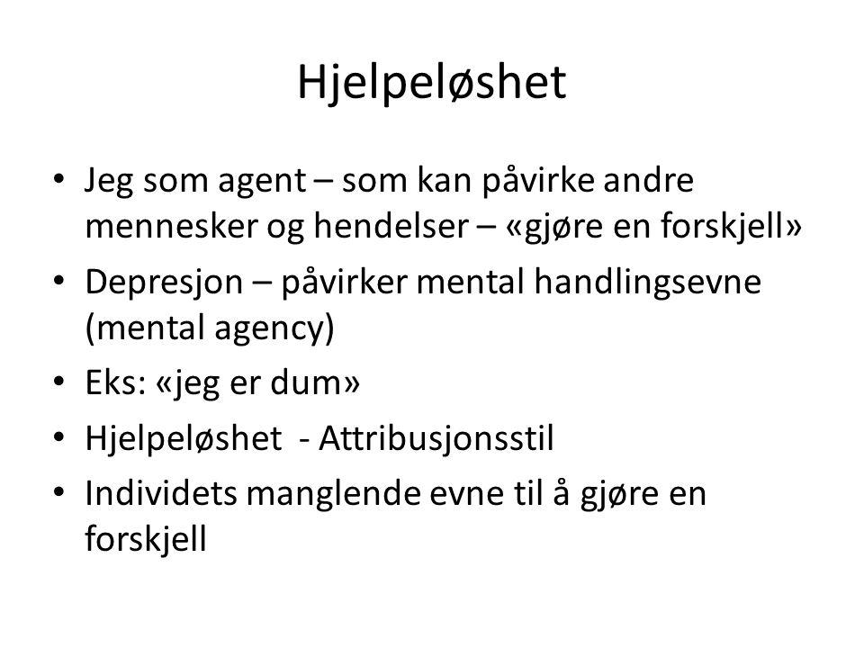 Hjelpeløshet Jeg som agent – som kan påvirke andre mennesker og hendelser – «gjøre en forskjell» Depresjon – påvirker mental handlingsevne (mental agency) Eks: «jeg er dum» Hjelpeløshet - Attribusjonsstil Individets manglende evne til å gjøre en forskjell