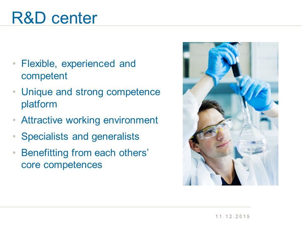 R&D center Flexible, experienced and competent Unique and strong competence platform Attractive working environment Specialists and generalists Benefi