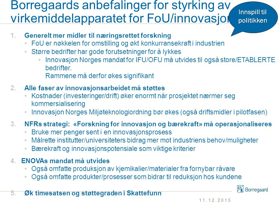 Borregaards anbefalinger for styrking av virkemiddelapparatet for FoU/innovasjon 1.Generelt mer midler til næringsrettet forskning FoU er nøkkelen for