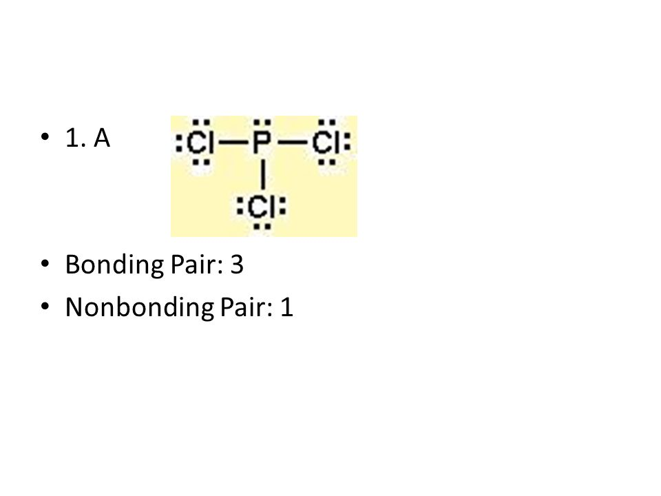1. A Bonding Pair: 3 Nonbonding Pair: 1