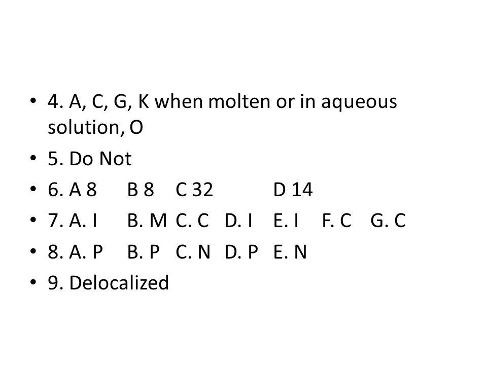 10. A. 2B. 4C. 6 11. C 12. A 13. Br 2 I 2 N 2 Cl 2 H 2 O 2 F 2 14. delocalized