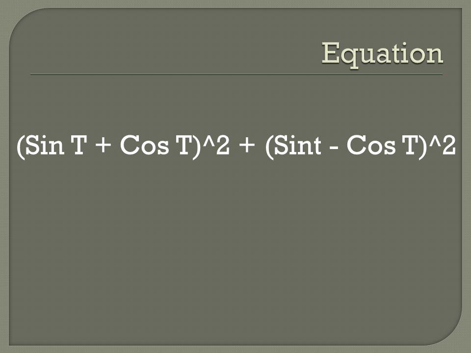 (Sin T + Cos T)^2 + (Sint - Cos T)^2