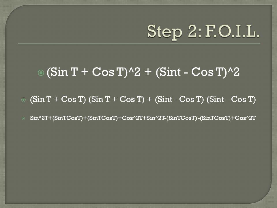  (Sin T + Cos T)^2 + (Sint - Cos T)^2  (Sin T + Cos T) (Sin T + Cos T) + (Sint - Cos T) (Sint - Cos T)  Sin^2T+(SinTCosT)+(SinTCosT)+Cos^2T+Sin^2T-(SinTCosT)-(SinTCosT)+Cos^2T