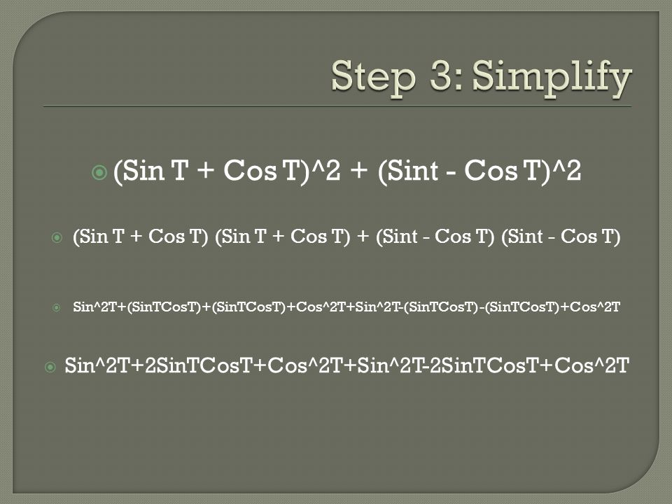  (Sin T + Cos T)^2 + (Sint - Cos T)^2  (Sin T + Cos T) (Sin T + Cos T) + (Sint - Cos T) (Sint - Cos T)  Sin^2T+(SinTCosT)+(SinTCosT)+Cos^2T+Sin^2T-(SinTCosT)-(SinTCosT)+Cos^2T  Sin^2T+2SinTCosT+Cos^2T+Sin^2T-2SinTCosT+Cos^2T