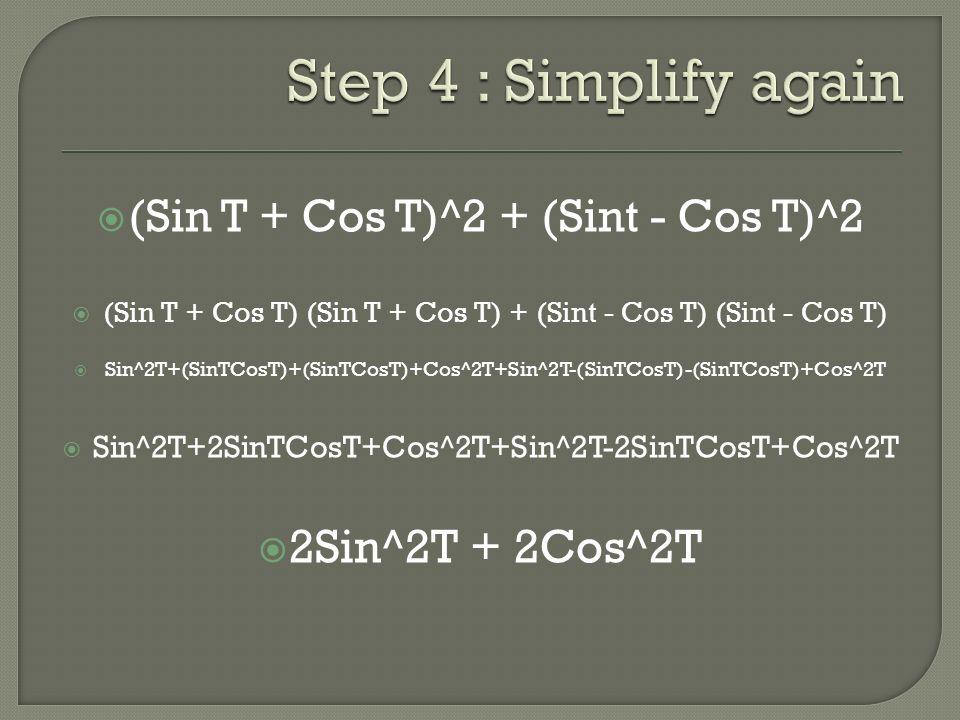  (Sin T + Cos T)^2 + (Sint - Cos T)^2  (Sin T + Cos T) (Sin T + Cos T) + (Sint - Cos T) (Sint - Cos T)  Sin^2T+(SinTCosT)+(SinTCosT)+Cos^2T+Sin^2T-(SinTCosT)-(SinTCosT)+Cos^2T  Sin^2T+2SinTCosT+Cos^2T+Sin^2T-2SinTCosT+Cos^2T  2Sin^2T + 2Cos^2T