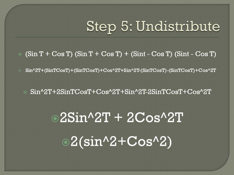  (Sin T + Cos T) (Sin T + Cos T) + (Sint - Cos T) (Sint - Cos T)  Sin^2T+(SinTCosT)+(SinTCosT)+Cos^2T+Sin^2T-(SinTCosT)-(SinTCosT)+Cos^2T  Sin^2T+2SinTCosT+Cos^2T+Sin^2T-2SinTCosT+Cos^2T  2Sin^2T + 2Cos^2T  2(sin^2+Cos^2)